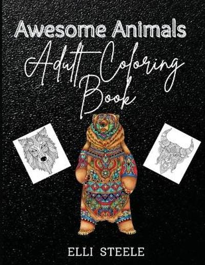 Awesome Animals Adults Coloring Book - Elli Steele