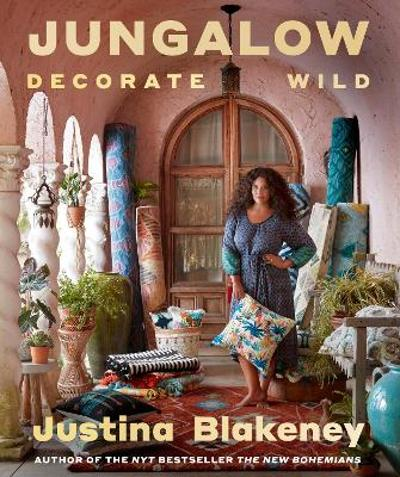 Jungalow: Decorate Wild: The Life and Style Guide - Justina Blakeney