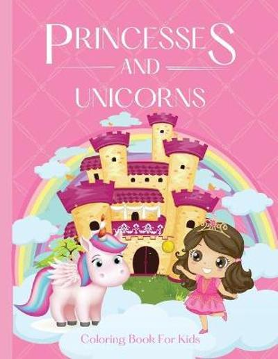 Princesses and Unicorns Coloring Book For Girls - Bas McSerban