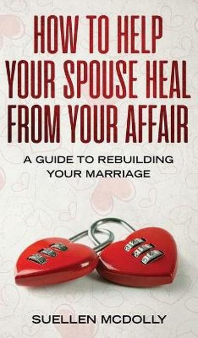 How to Help Your Spouse Heal From Your Affair - Suellen McDolly
