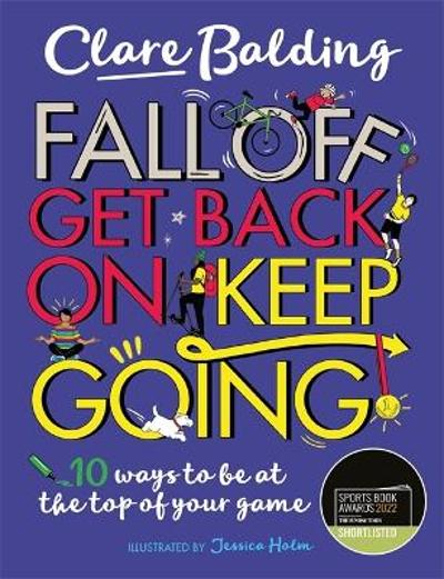 Fall Off, Get Back On, Keep Going - Clare Balding