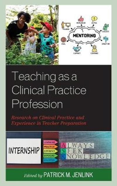 Teaching as a Clinical Practice Profession - Patrick M. Jenlink