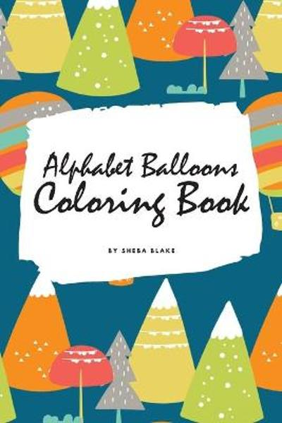 Alphabet Balloons Coloring Book for Children (6x9 Coloring Book / Activity Book) - Sheba Blake