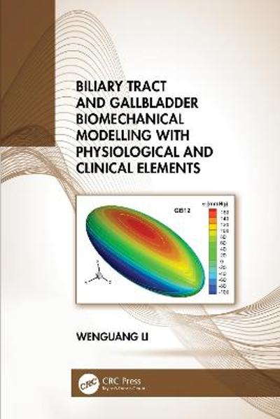 Biliary Tract and Gallbladder Biomechanical Modelling with Physiological and Clinical Elements - Wenguang Li