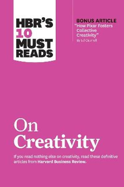 "HBR's 10 Must Reads on Creativity (with bonus article ""How Pixar Fosters Collective Creativity"" By Ed Catmull) - Harvard Business Review"