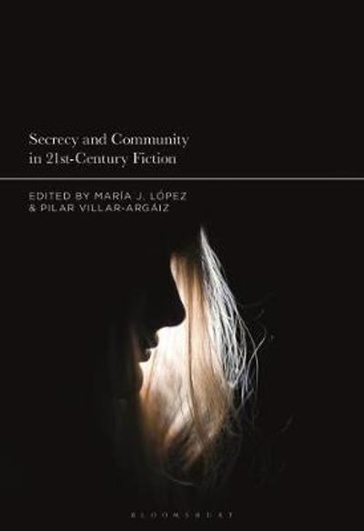 Secrecy and Community in 21st-Century Fiction - Lopez Maria J. Lopez