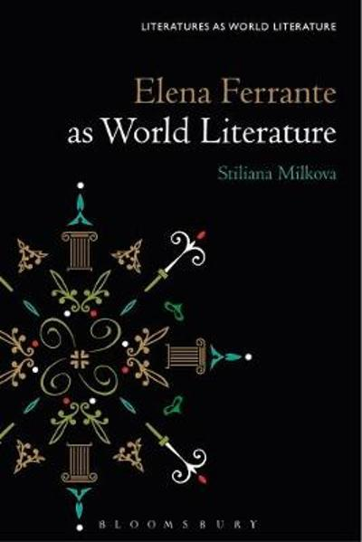 Elena Ferrante as World Literature - Milkova Stiliana Milkova