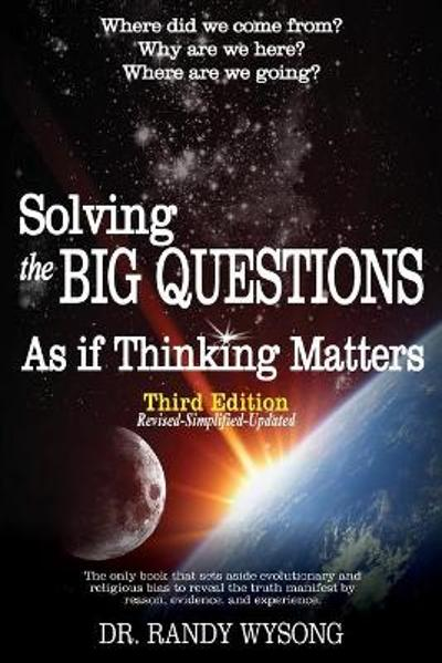 Solving the Big Questions As If Thinking Matters Third Edition - Randy L Wysong