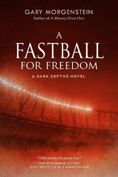 A Fastball for Freedom - Gary Morgenstein