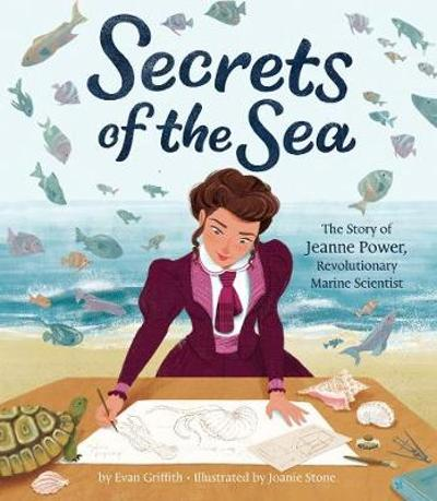 Secrets of the Sea: The Story of Jeanne Power, Revolutionary Marine Scientist - Evan Griffith