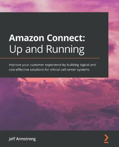 Amazon Connect: Up and Running - Jeff Armstrong