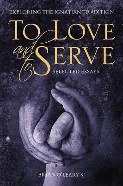 To Love and To Serve: Selected Essays - Brian O'Leary