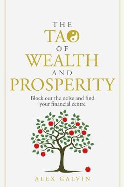 The Tao of Wealth and Prosperity - Alex Galvin