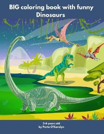BIG coloring book with funny Dinosaurs - Porto O'Karolyn