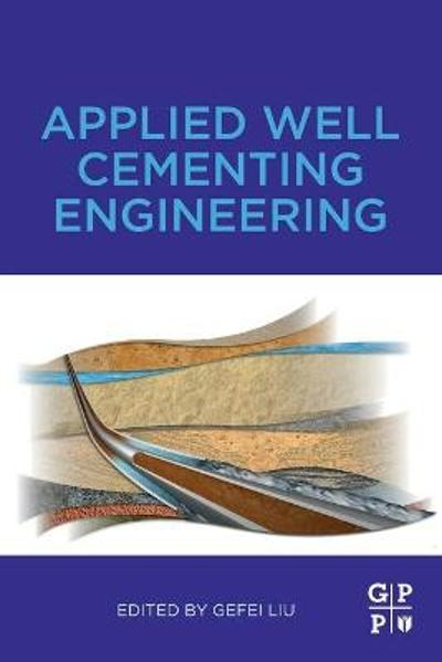 Applied Well Cementing Engineering - Gefei Liu