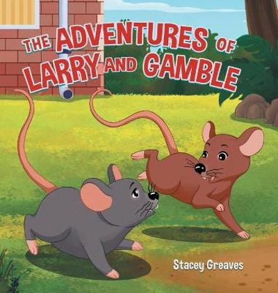 The Adventures of Larry and Gamble - Stacey Greaves
