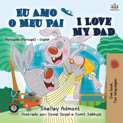 I Love My Dad (Portuguese English Bilingual Book for Kids - Portugal) - Shelley Admont