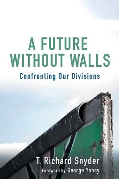 A Future without Walls - T Richard Snyder