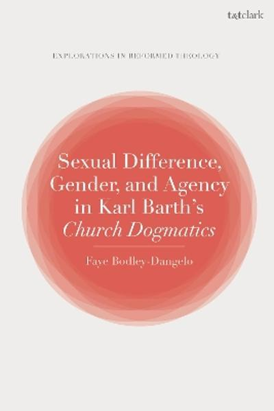 Sexual Difference, Gender, and Agency in Karl Barth's Church Dogmatics - Dr Faye Bodley-Dangelo