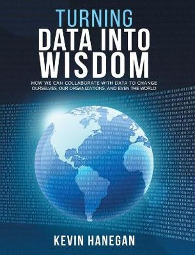 Turning Data into Wisdom - Kevin Hanegan