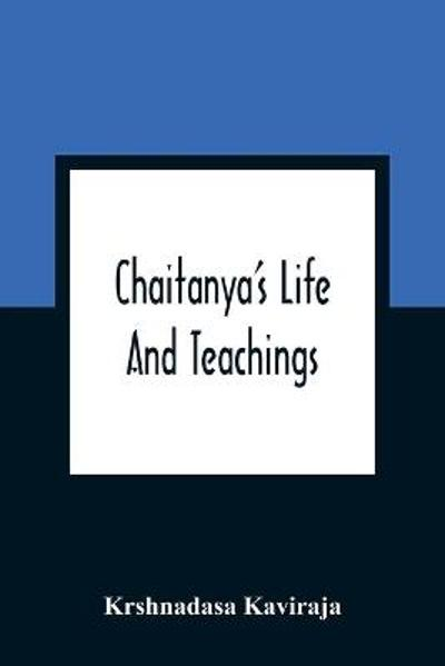 Chaitanya'S Life And Teachings - Krshnadasa Kaviraja