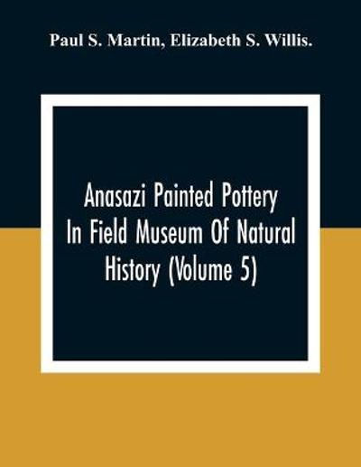 Anasazi Painted Pottery In Field Museum Of Natural History (Volume 5) - Paul S Martin