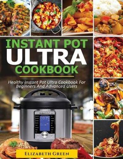 Instant Pot Ultra Cookbook - Elizabeth Green