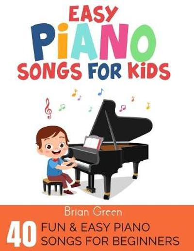 Easy Piano Songs for Kids - Brian Green