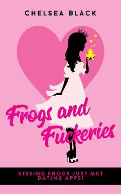 Frogs and Fuckeries - Chelsea Black