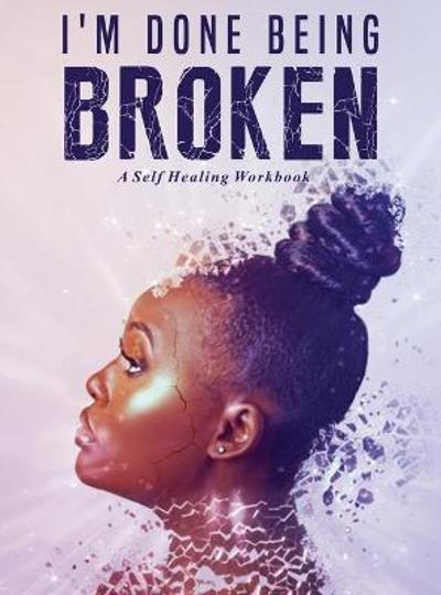 I'm Done Being Broken - Antwoinette Ayers
