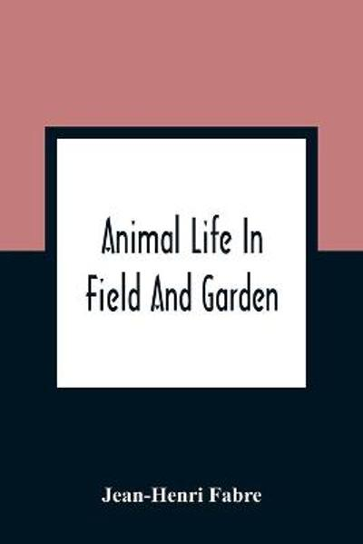 Animal Life In Field And Garden - Jean-Henri Fabre