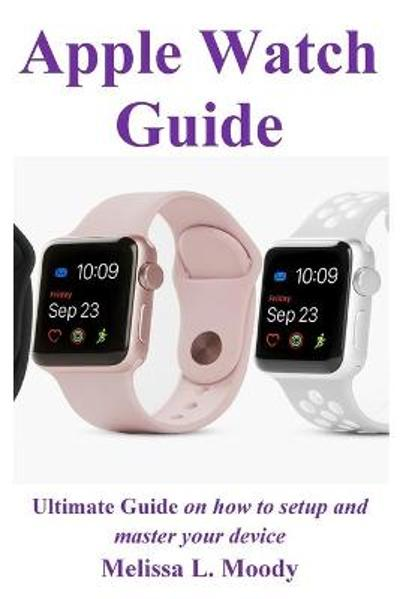 Apple Watch Guide - Melissa L Moody