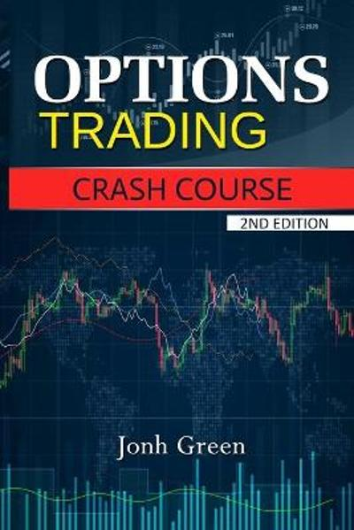 Options Trading Crash Course 2nd Edition - Jonh Green