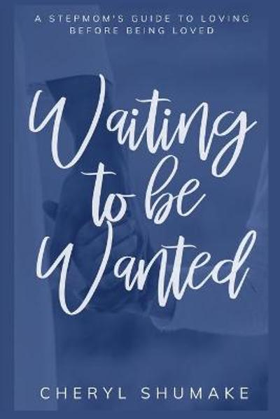 Waiting to be Wanted - Cheryl Shumake