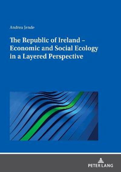 The Republic of Ireland - Economic and Social Ecology in a Layered Perspective - Andrea Jende