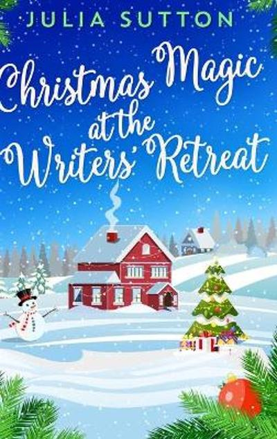 Christmas Magic at the Writers' Retreat - Julia Sutton