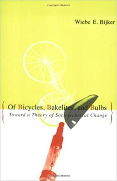 Of Bicycles, Bakelites, and Bulbs - Wiebe E. Bijker