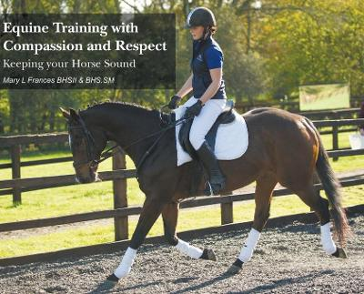 Equine Training with Compassion and Respect - Mary L Frances