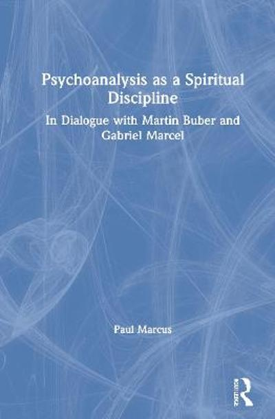 Psychoanalysis as a Spiritual Discipline - Paul Marcus