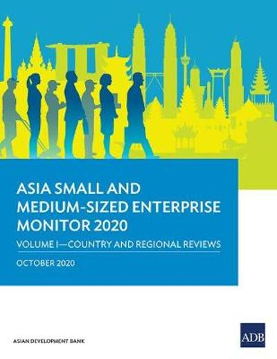Asia Small and Medium-Sized Enterprise Monitor 2020 - Volume I - Asian Development Bank