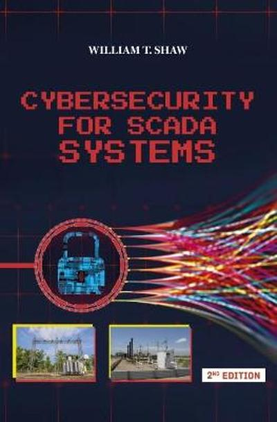 Cybersecurity for SCADA Systems - William T Shaw