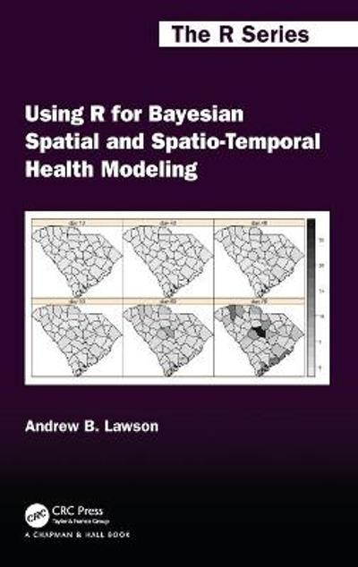 Using R for Bayesian Spatial and Spatio-Temporal Health Modeling - Andrew B. Lawson