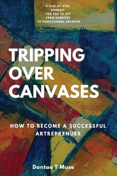 Tripping Over Canvases - Dontae T Muse