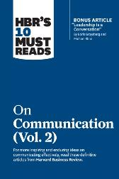 HBR's 10 Must Reads on Communication, Vol. 2 (with bonus article &quote;Leadership Is a Conversation&quote; by Boris Groysberg and Michael Slind) - Harvard Business Review Harvard Business Review