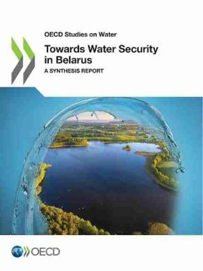 OECD Studies on Water Towards Water Security in Belarus a Synthesis Report - Oecd