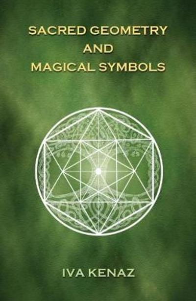 Sacred Geometry and Magical Symbols - Iva Kenaz