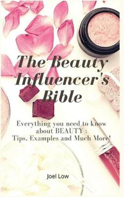 The Beauty Influencer's Bible - Joel Low