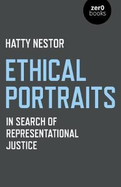 Ethical Portraits - In Search of Representational Justice - Hatty Nestor