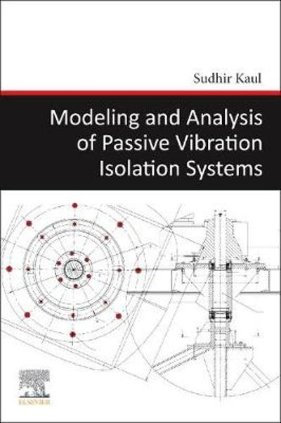 Modeling and Analysis of Passive Vibration Isolation Systems - Sudhir Kaul