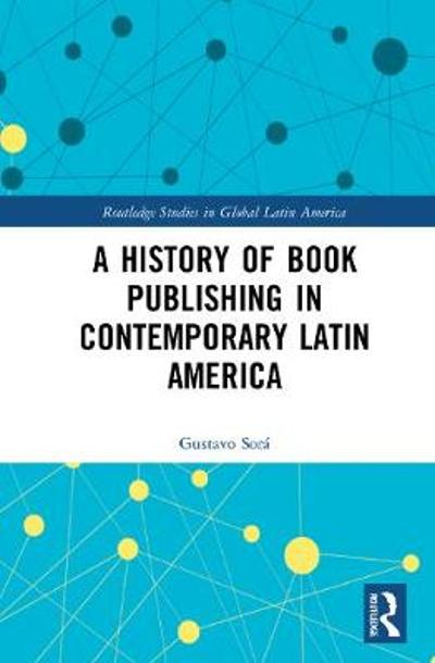A History of Book Publishing in Contemporary Latin America - Gustavo Sora